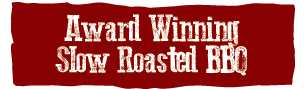 Award Winning Slow Roasted BBQ