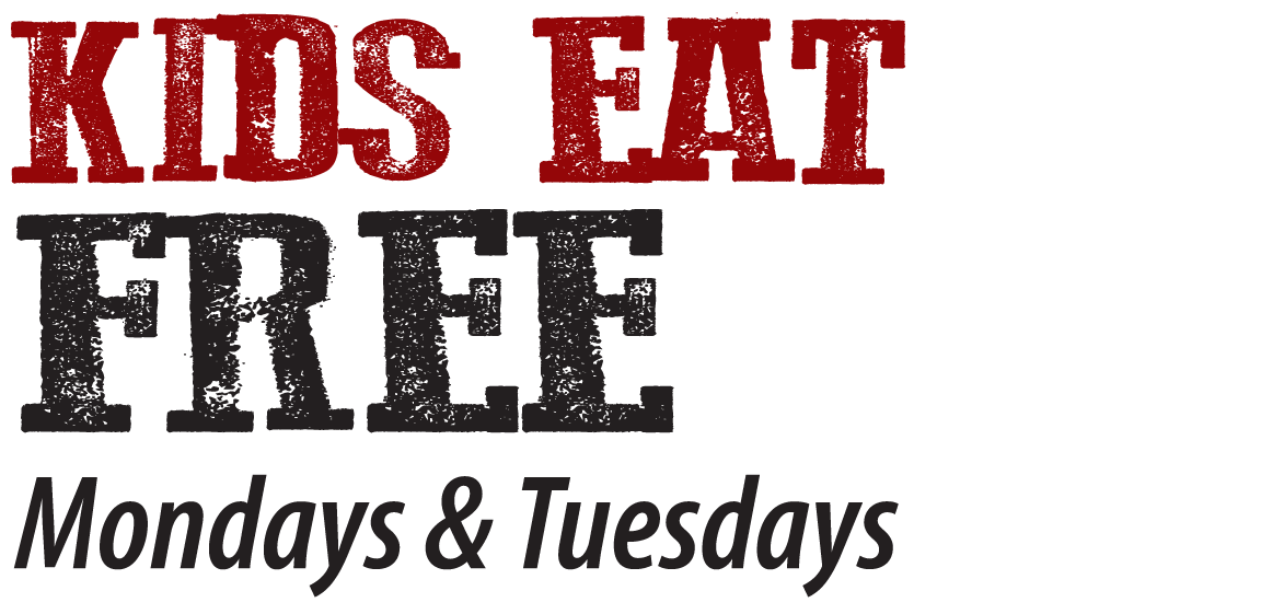Kids Eat Free Mondays and Tuesdays